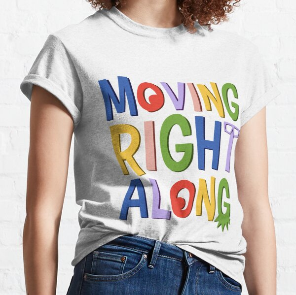 Moving Right Along Classic T-Shirt