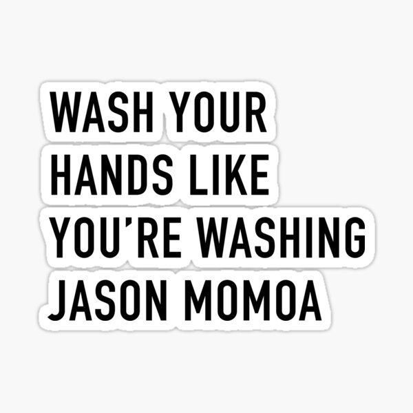 Wash Your Hands Like You're Washing Jason Momoa Sticker