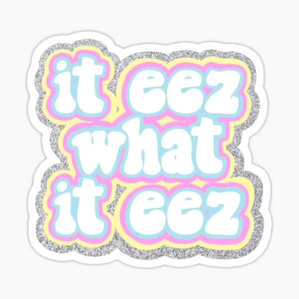 it eez what it eez Sticker