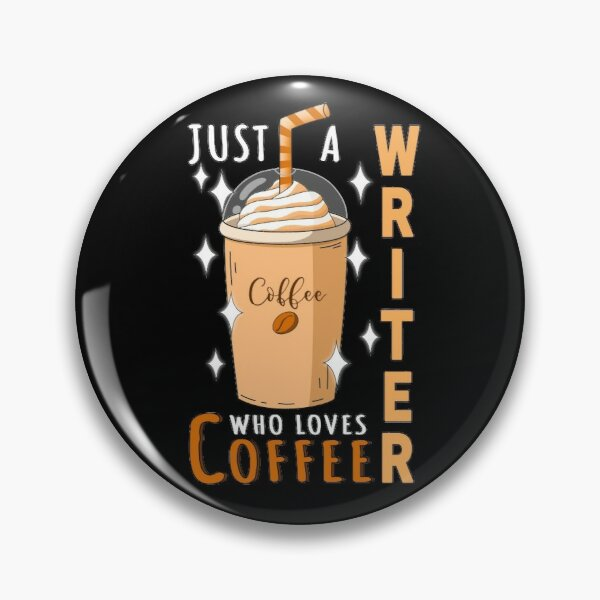 Just A Writer Who Loves Coffee Quote Design Pin