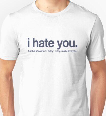 i hate you. T-Shirt