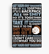 RICK AND MORTY SHIRT - GET YOUR SHIT TOGETHER! Canvas Print
