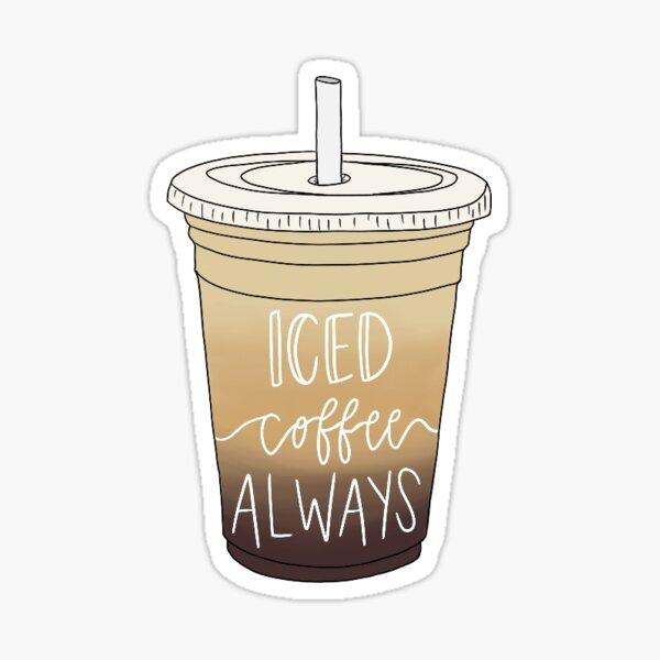 Iced Coffee Always Sticker