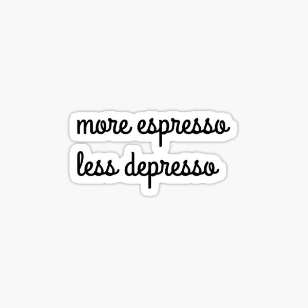 More Espresso Less Depresso Sticker Sticker