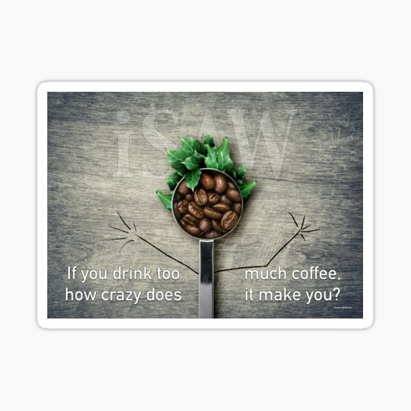 If You Drink Too Much Coffee Sticker