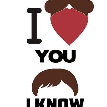 I Love You, I Know by PopCultFanatics