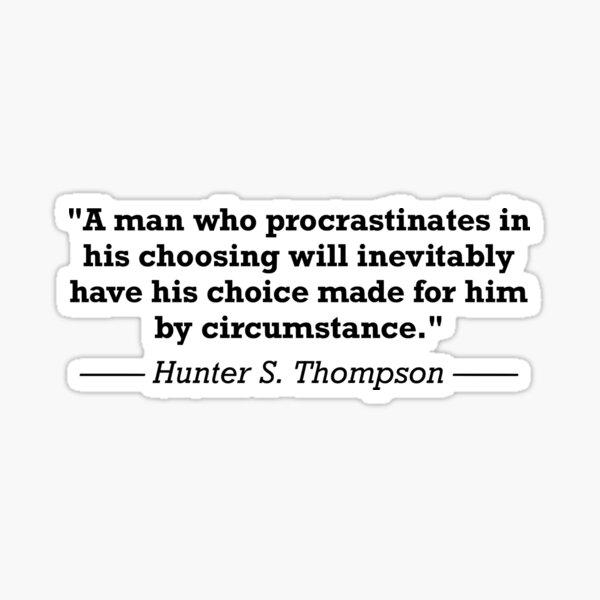 Hunter S. Thompson Quote Procrastination Sticker
