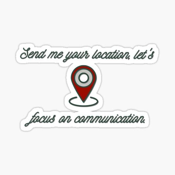 Send Me Your Location - Khalid Design Sticker