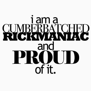 I'm A Cumberbatched Rickmaniac and Proud Of It. by dederants