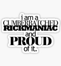 I'm A Cumberbatched Rickmaniac and Proud Of It. Sticker
