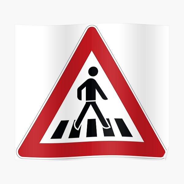 Pedestrian crossing zebra crossing traffic sign Poster
