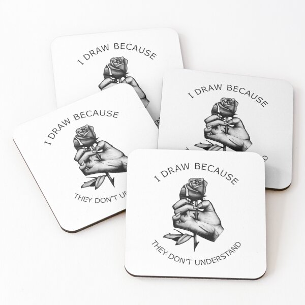 I draw because they don't understand Coasters (Set of 4)