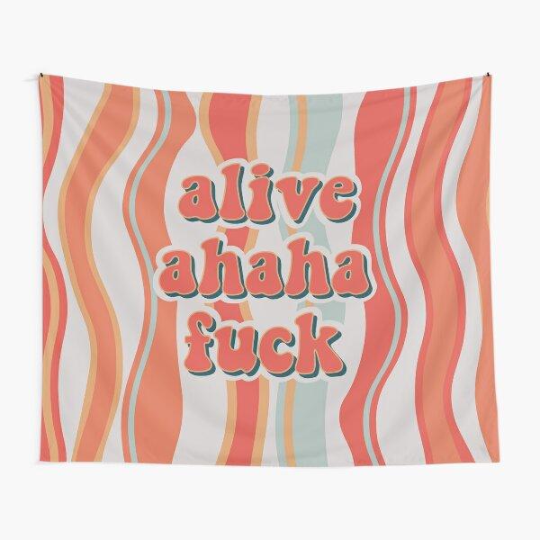alive ahaha fuck Tapestry