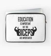 Education Is Important But Big Biceps Are Importa Laptop Sleeve