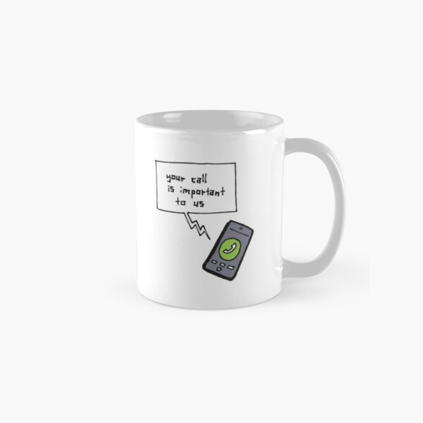 Your Call is Important to Us Classic Mug