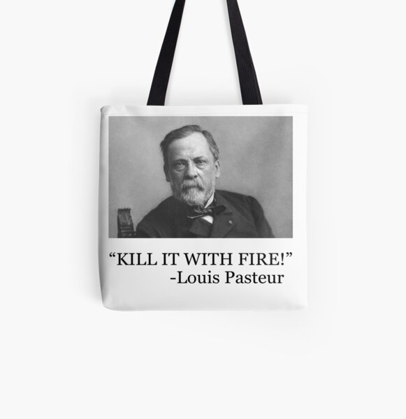 Louis Pasteur - Kill it with fire! All Over Print Tote Bag