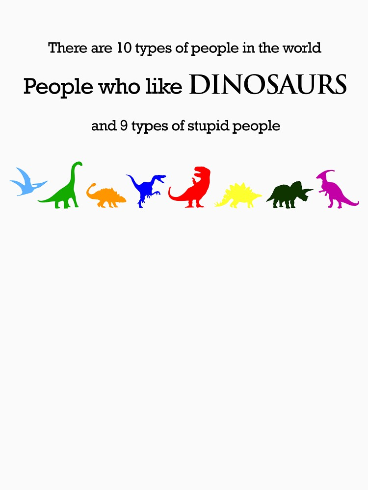 10 Types of People - Dinosaurs | Unisex T-Shirt