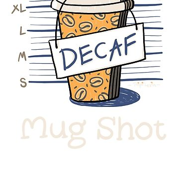 Coffee Lover's Mug Shot  by TsipiLevin