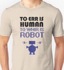 To Err Is Human, To Whir Is Robot T-Shirt