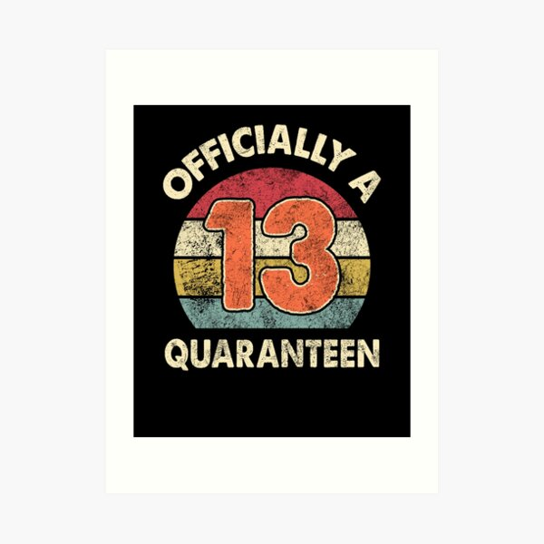Officially A Quaranteen 2020 Quarantine 13th Birthday Offical Teenager Art Print