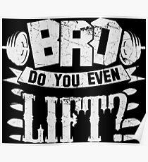 Bro Do You Even Lift? Gym Fitness Poster