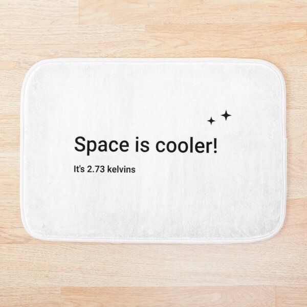 Space is cooler! It's 2.73 kelvins (Inverted) Bath Mat