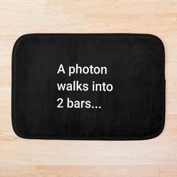 A Photon Walks into 2 Bars Bath Mat