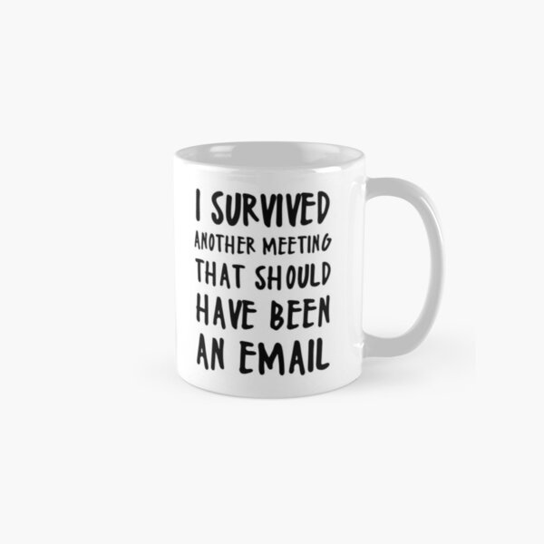 I SURVIVED ANOTHER MEETING Classic Mug