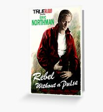 True Blood Eric Northman 'Rebel without a Pulse' Greeting Card
