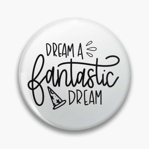 dream a fantastic dream Pin