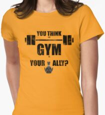 You think the gym is your ally? Womens Fitted T-Shirt