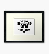 You think the gym is your ally? Framed Print