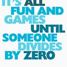 It's all fun and games until someone divides by zero by digerati