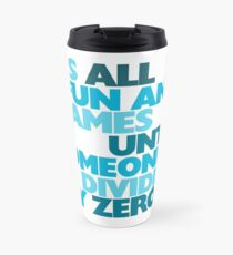 It's all fun and games until someone divides by zero Travel Mug