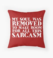 My soul was removed to make room for all this sarcasm Throw Pillow