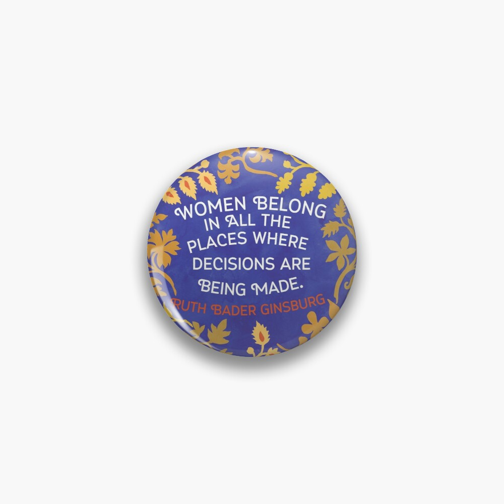 Women Belong In All The Places Where Decisions Are Being Made, Ruth Bader Ginsburg Pin