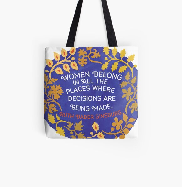 Women Belong In All The Places Where Decisions Are Being Made, Ruth Bader Ginsburg All Over Print Tote Bag