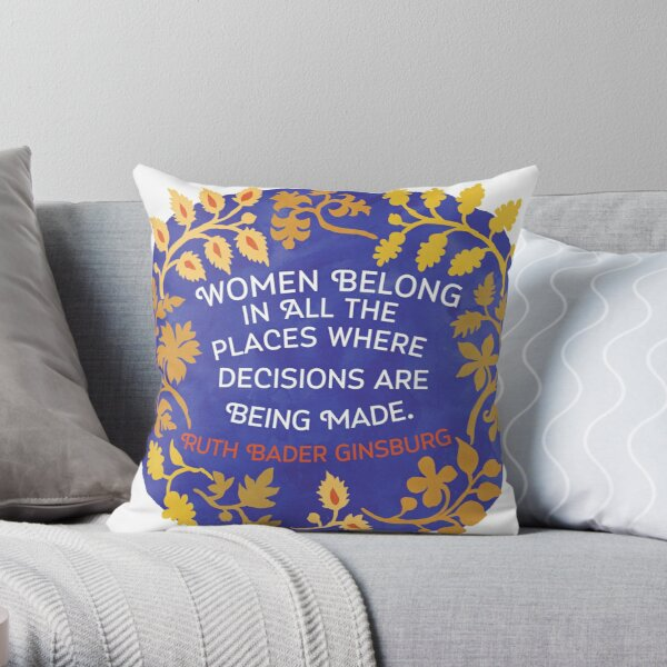Women Belong In All The Places Where Decisions Are Being Made, Ruth Bader Ginsburg Throw Pillow