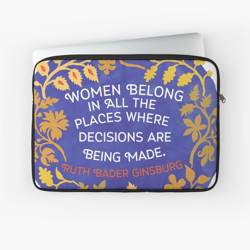 Women Belong In All The Places Where Decisions Are Being Made, Ruth Bader Ginsburg Laptop Sleeve