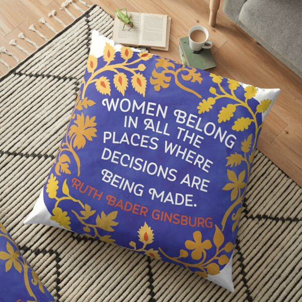 Women Belong In All The Places Where Decisions Are Being Made, Ruth Bader Ginsburg Floor Pillow