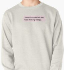 Cute but also Creepy Pullover