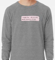 Cute but also Creepy Lightweight Sweatshirt