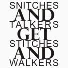 Snitches & Talkers get Stitches & Walkers by M. Russell