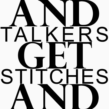 Snitches & Talkers get Stitches & Walkers by GabeForsell