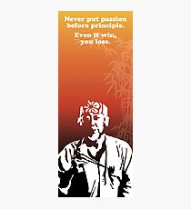 Miyagi quote - passion vs principle Photographic Print