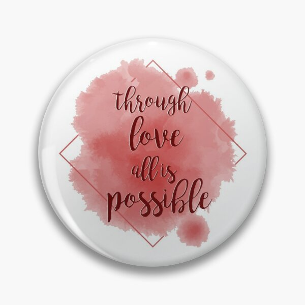 through love, all is possible Pin