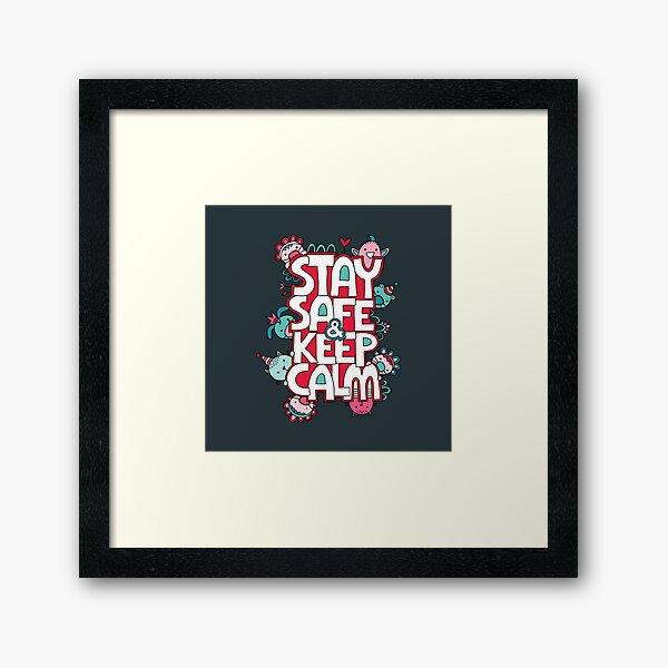 Stay Safe and Keep Calm Framed Art Print
