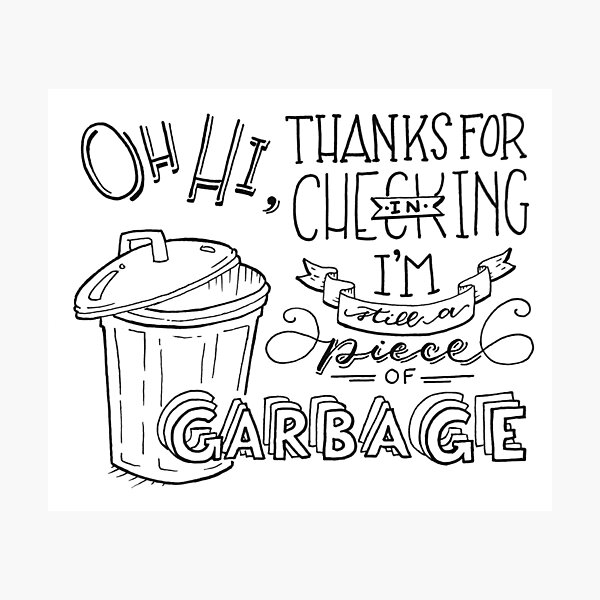 Still a Piece of Garbage Hand Lettered Photographic Print