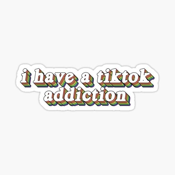 I have a tiktok addiction Sticker