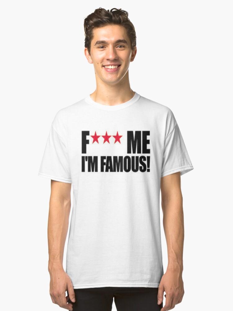 Fuck me im famous tshirt